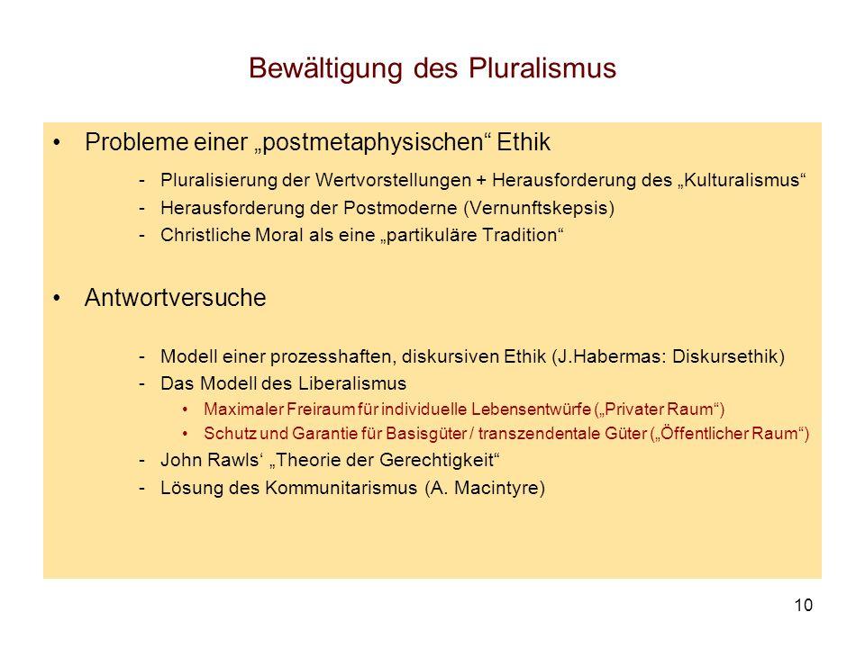 10 Bewältigung des Pluralismus Probleme einer postmetaphysischen Ethik -Pluralisierung der Wertvorstellungen + Herausforderung des Kulturalismus -Hera