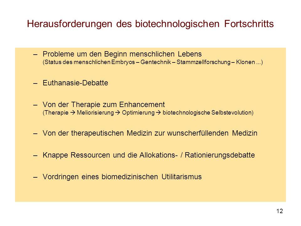 12 Herausforderungen des biotechnologischen Fortschritts –Probleme um den Beginn menschlichen Lebens (Status des menschlichen Embryos – Gentechnik – S