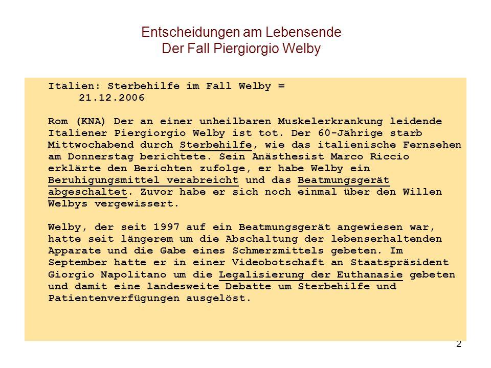 2 Entscheidungen am Lebensende Der Fall Piergiorgio Welby Italien: Sterbehilfe im Fall Welby = 21.12.2006 Rom (KNA) Der an einer unheilbaren Muskelerk
