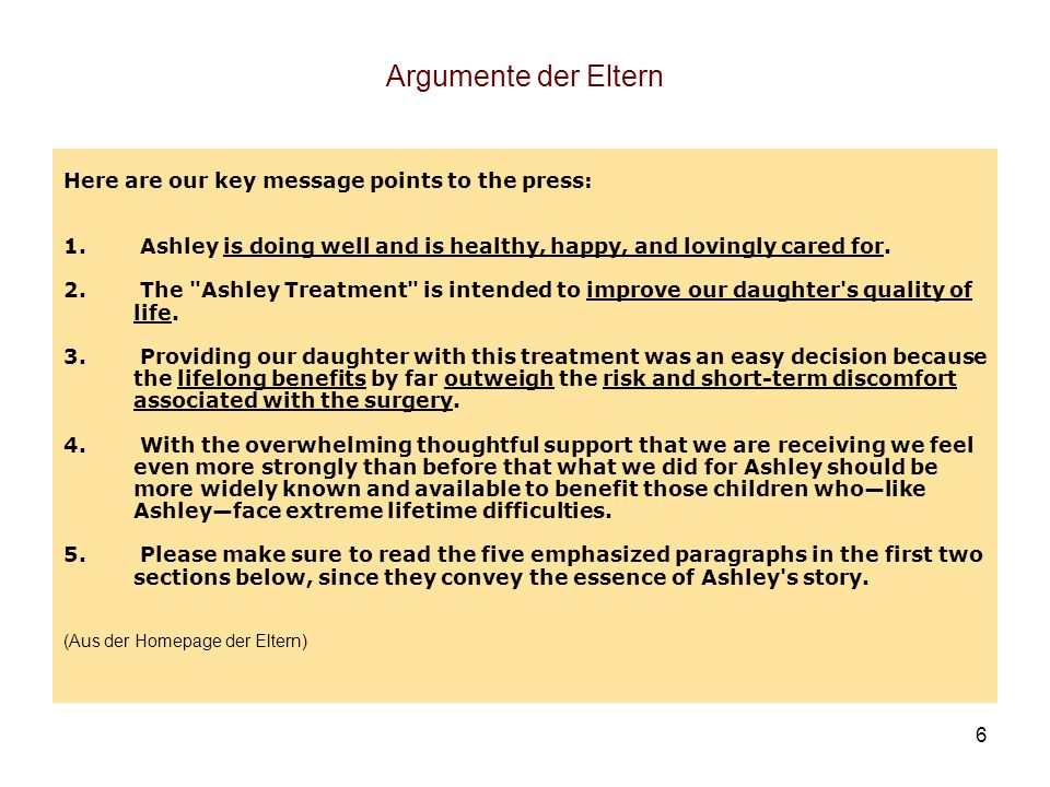 6 Argumente der Eltern Here are our key message points to the press: 1. Ashley is doing well and is healthy, happy, and lovingly cared for. 2. The