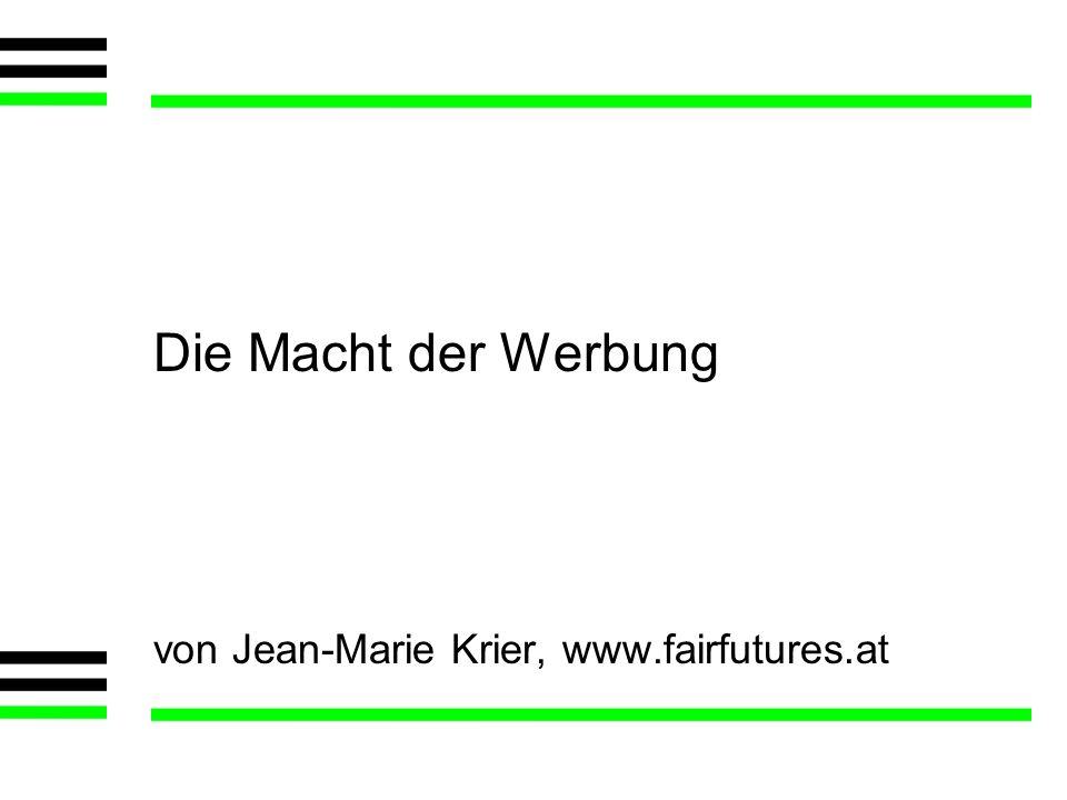 Die Macht der WerbungPH Salzburg, 10/04/08 Die Macht der Werbung von Jean-Marie Krier, www.fairfutures.at