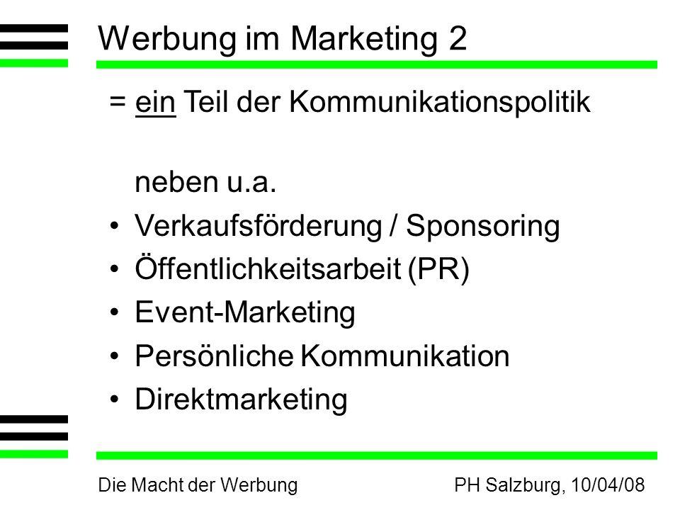 Die Macht der WerbungPH Salzburg, 10/04/08 Werbung im Marketing 2 = ein Teil der Kommunikationspolitik neben u.a. Verkaufsförderung / Sponsoring Öffen