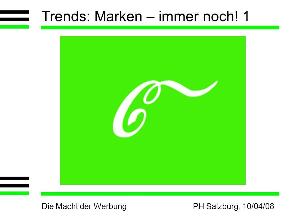 Die Macht der WerbungPH Salzburg, 10/04/08 Trends: Marken – immer noch! 1