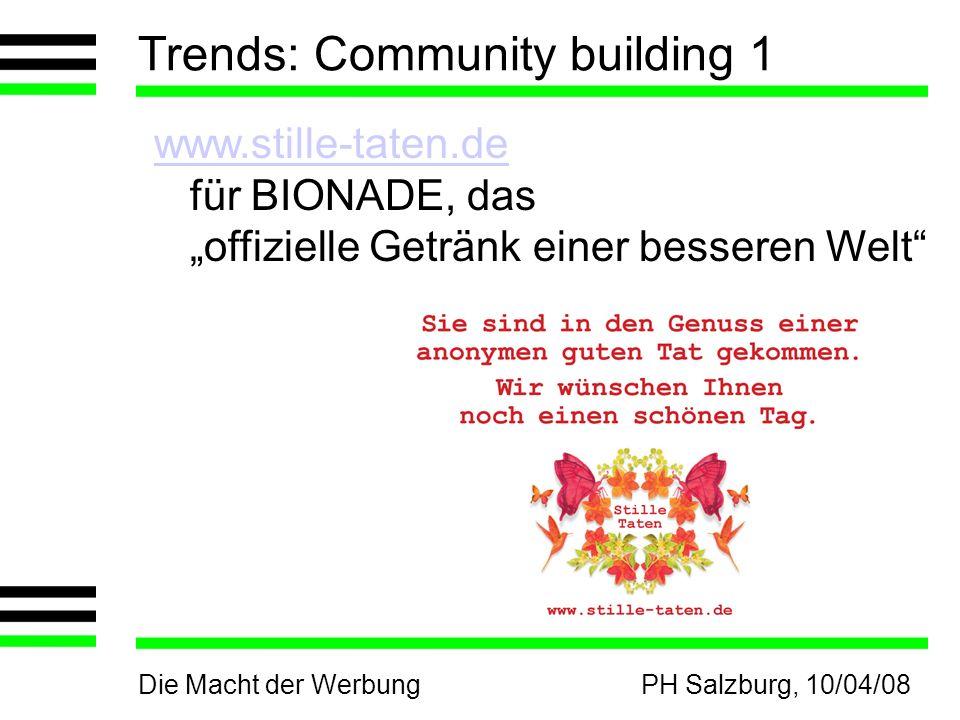 Die Macht der WerbungPH Salzburg, 10/04/08 Trends: Community building 1 www.stille-taten.de www.stille-taten.de für BIONADE, das offizielle Getränk einer besseren Welt