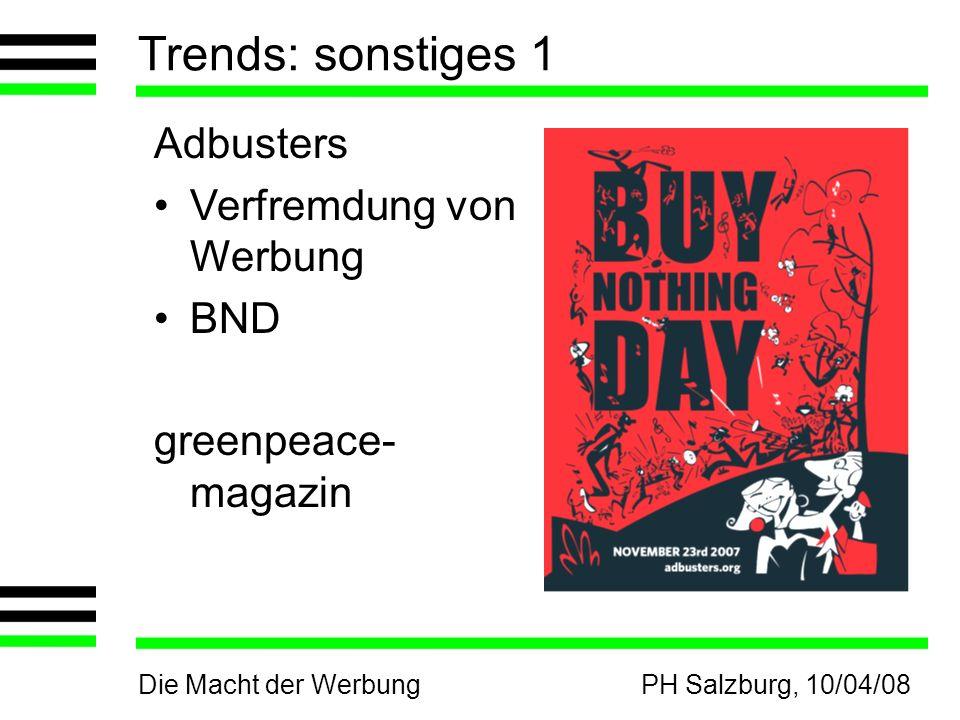 Die Macht der WerbungPH Salzburg, 10/04/08 Trends: sonstiges 1 Adbusters Verfremdung von Werbung BND greenpeace- magazin