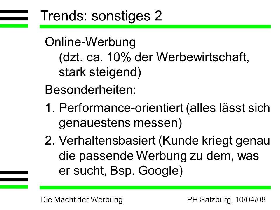 Die Macht der WerbungPH Salzburg, 10/04/08 Trends: sonstiges 2 Online-Werbung (dzt. ca. 10% der Werbewirtschaft, stark steigend) Besonderheiten: 1.Per