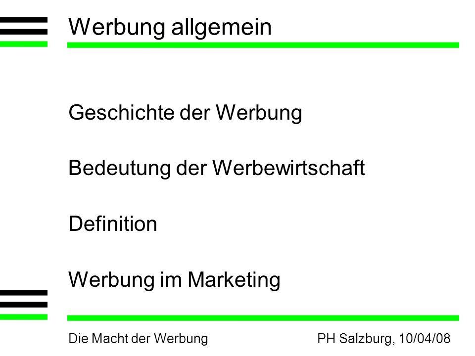 Die Macht der WerbungPH Salzburg, 10/04/08 Werbung allgemein Geschichte der Werbung Bedeutung der Werbewirtschaft Definition Werbung im Marketing