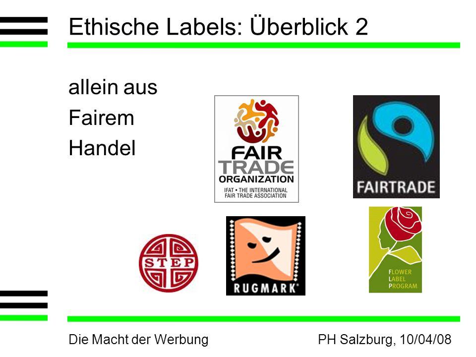 Die Macht der WerbungPH Salzburg, 10/04/08 Ethische Labels: Überblick 2 allein aus Fairem Handel