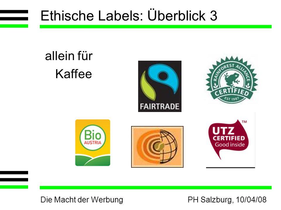 Die Macht der WerbungPH Salzburg, 10/04/08 Ethische Labels: Überblick 3 allein für Kaffee