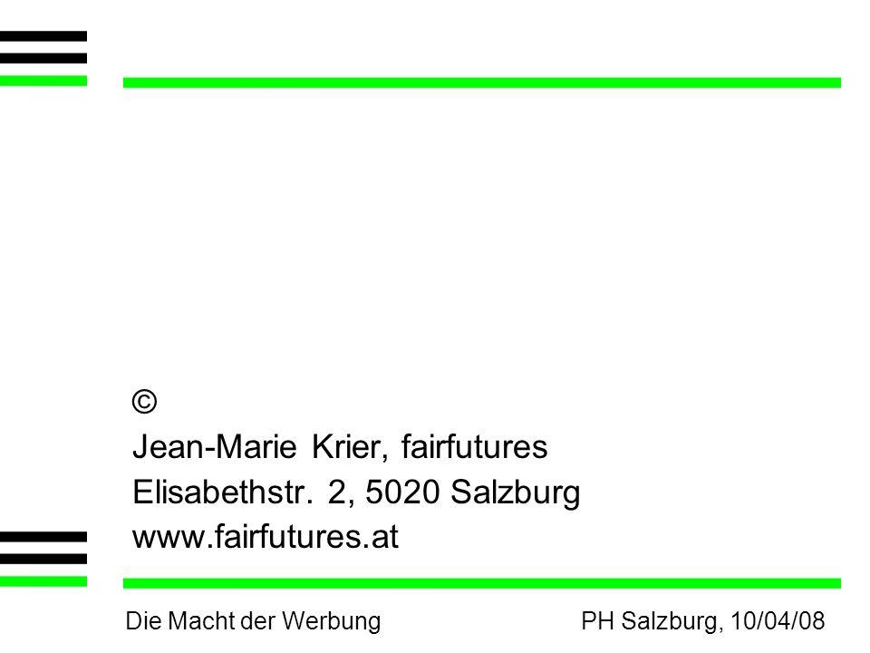 Die Macht der WerbungPH Salzburg, 10/04/08 © Jean-Marie Krier, fairfutures Elisabethstr. 2, 5020 Salzburg www.fairfutures.at