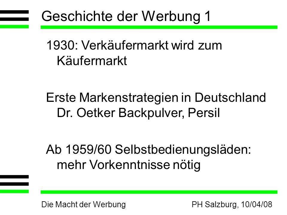 Die Macht der WerbungPH Salzburg, 10/04/08 Geschichte der Werbung 1 1930: Verkäufermarkt wird zum Käufermarkt Erste Markenstrategien in Deutschland Dr