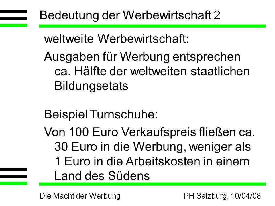 Die Macht der WerbungPH Salzburg, 10/04/08 Bedeutung der Werbewirtschaft 2 weltweite Werbewirtschaft: Ausgaben für Werbung entsprechen ca. Hälfte der