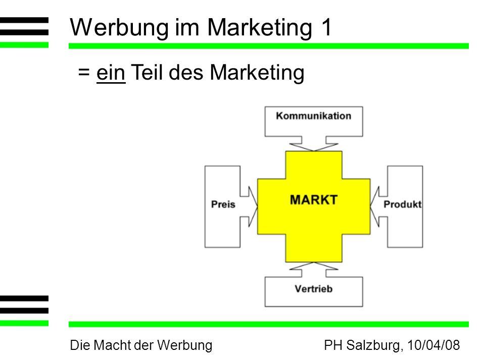 Die Macht der WerbungPH Salzburg, 10/04/08 Werbung im Marketing 1 = ein Teil des Marketing
