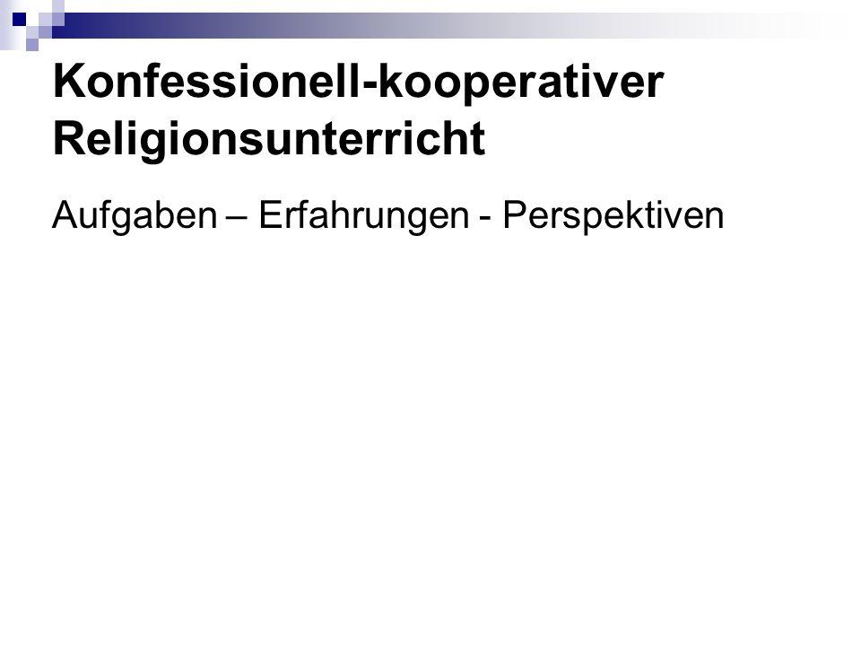 Konfessionell-kooperativer Religionsunterricht Aufgaben – Erfahrungen - Perspektiven