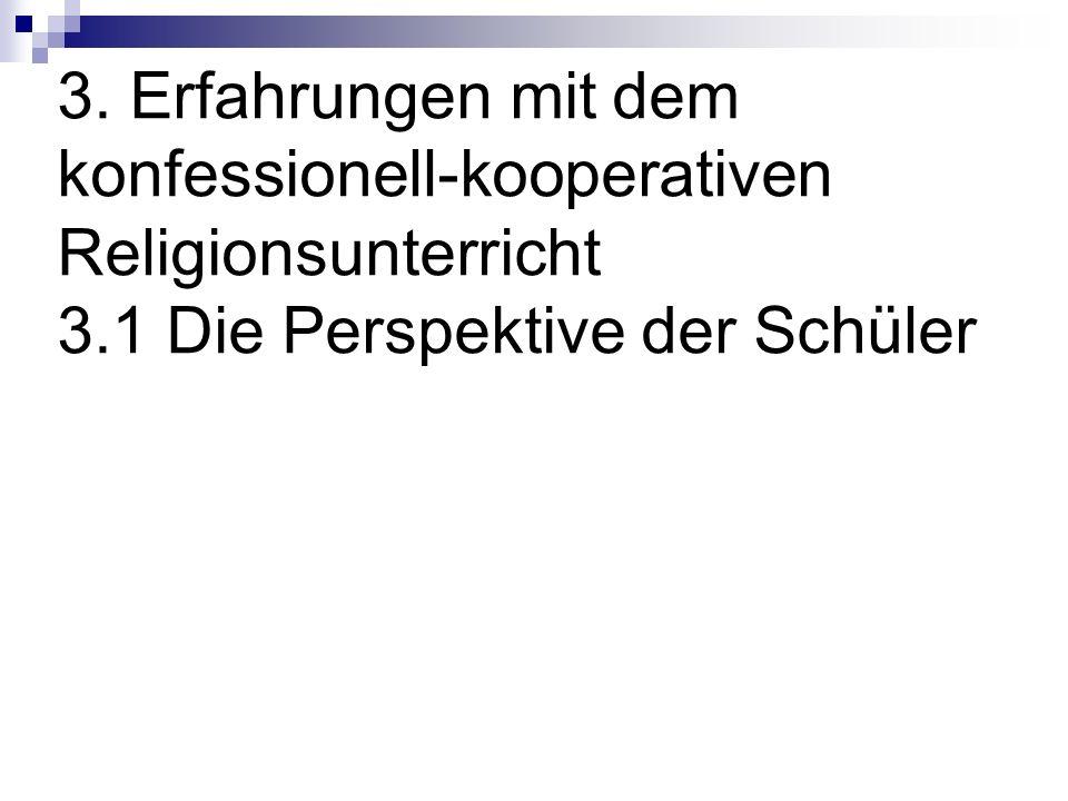 3. Erfahrungen mit dem konfessionell-kooperativen Religionsunterricht 3.1 Die Perspektive der Schüler