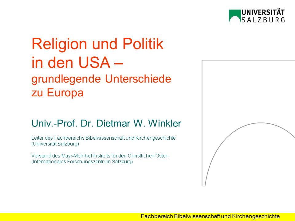 Fachbereich Bibelwissenschaft und Kirchengeschichte Religion und Politik in den USA – grundlegende Unterschiede zu Europa Univ.-Prof. Dr. Dietmar W. W
