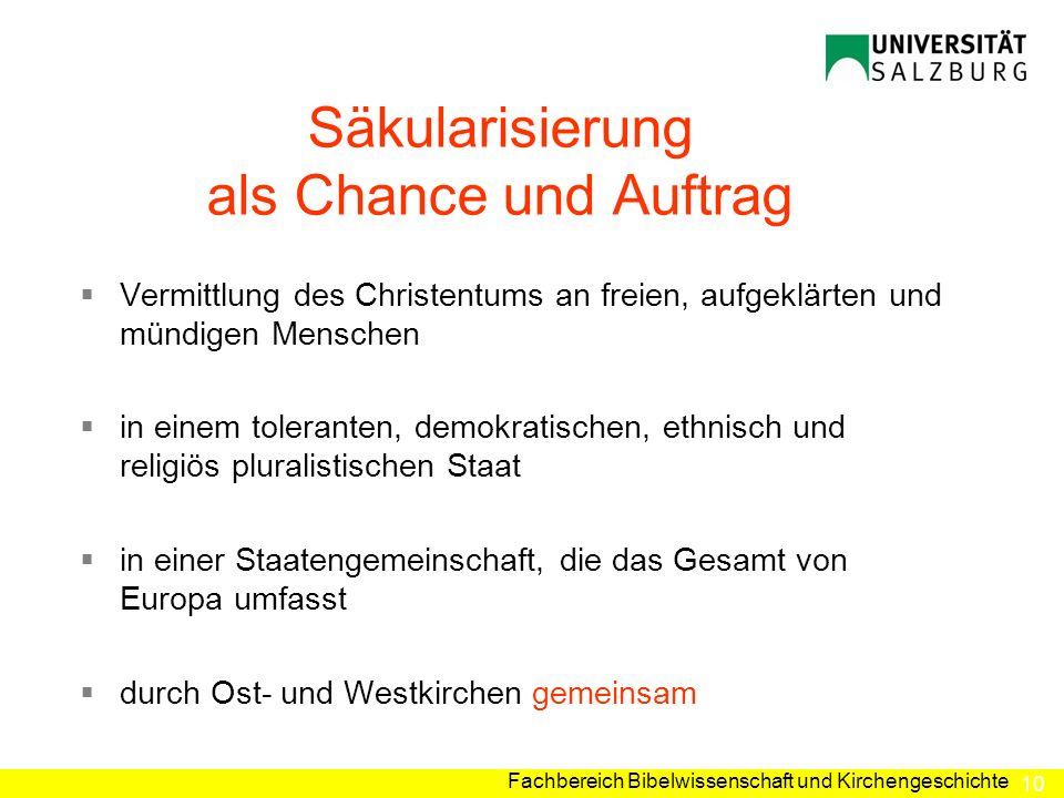 10 Fachbereich Bibelwissenschaft und Kirchengeschichte Säkularisierung als Chance und Auftrag Vermittlung des Christentums an freien, aufgeklärten und