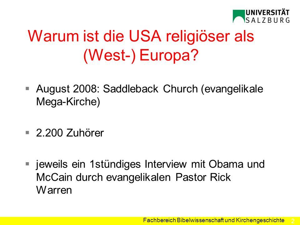 2 Fachbereich Bibelwissenschaft und Kirchengeschichte Warum ist die USA religiöser als (West-) Europa? August 2008: Saddleback Church (evangelikale Me