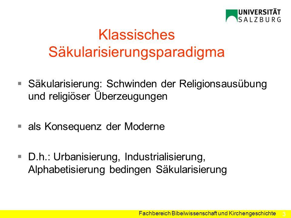 3 Fachbereich Bibelwissenschaft und Kirchengeschichte Klassisches Säkularisierungsparadigma Säkularisierung: Schwinden der Religionsausübung und relig