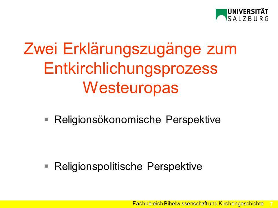 7 Fachbereich Bibelwissenschaft und Kirchengeschichte Zwei Erklärungszugänge zum Entkirchlichungsprozess Westeuropas Religionsökonomische Perspektive