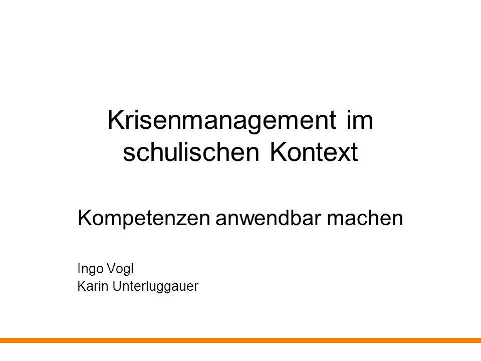 Krisenmanagement im schulischen Kontext Kompetenzen anwendbar machen Ingo Vogl Karin Unterluggauer