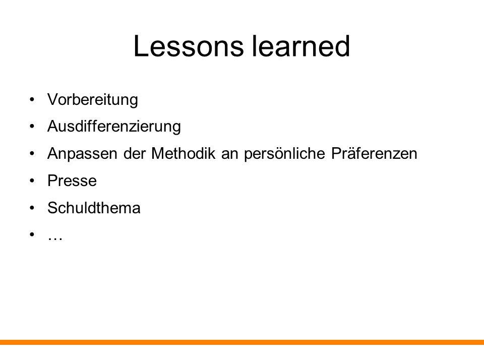 Lessons learned Vorbereitung Ausdifferenzierung Anpassen der Methodik an persönliche Präferenzen Presse Schuldthema …