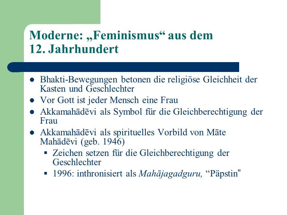 Moderne: Feminismus aus dem 12. Jahrhundert Bhakti-Bewegungen betonen die religiöse Gleichheit der Kasten und Geschlechter Vor Gott ist jeder Mensch e