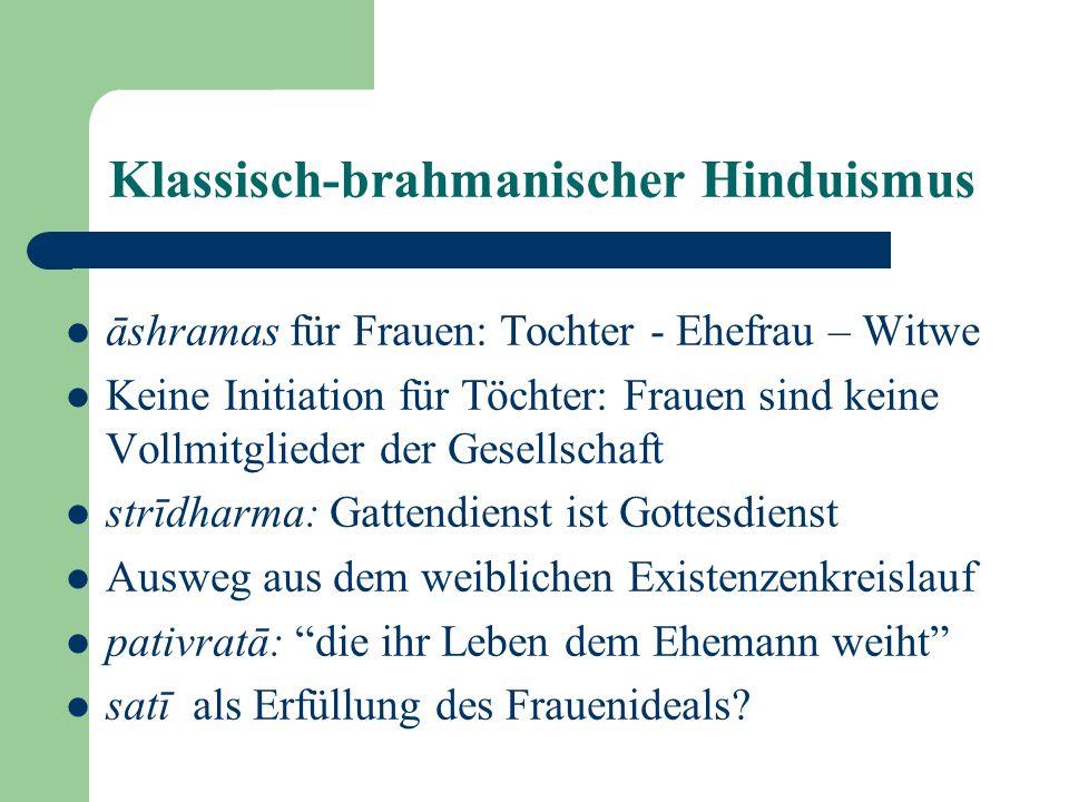 Klassisch-brahmanischer Hinduismus āshramas für Frauen: Tochter - Ehefrau – Witwe Keine Initiation für Töchter: Frauen sind keine Vollmitglieder der G