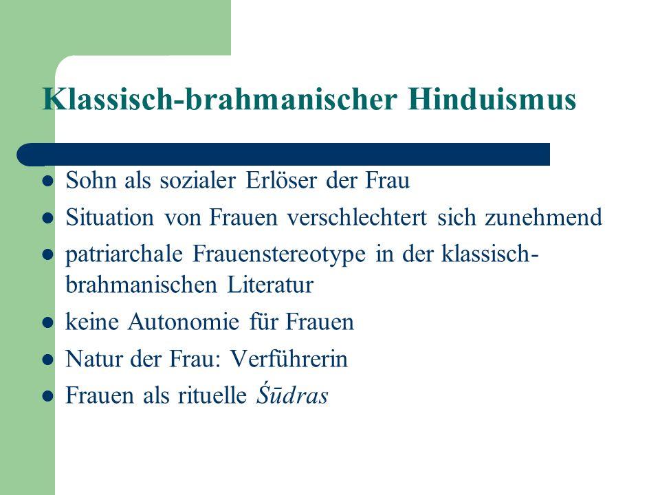 Klassisch-brahmanischer Hinduismus Sohn als sozialer Erlöser der Frau Situation von Frauen verschlechtert sich zunehmend patriarchale Frauenstereotype