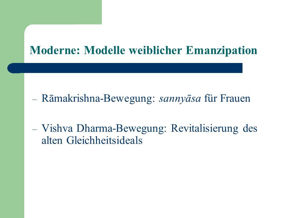 Moderne: Modelle weiblicher Emanzipation – Rāmakrishna-Bewegung: sannyāsa für Frauen – Vishva Dharma-Bewegung: Revitalisierung des alten Gleichheitsid