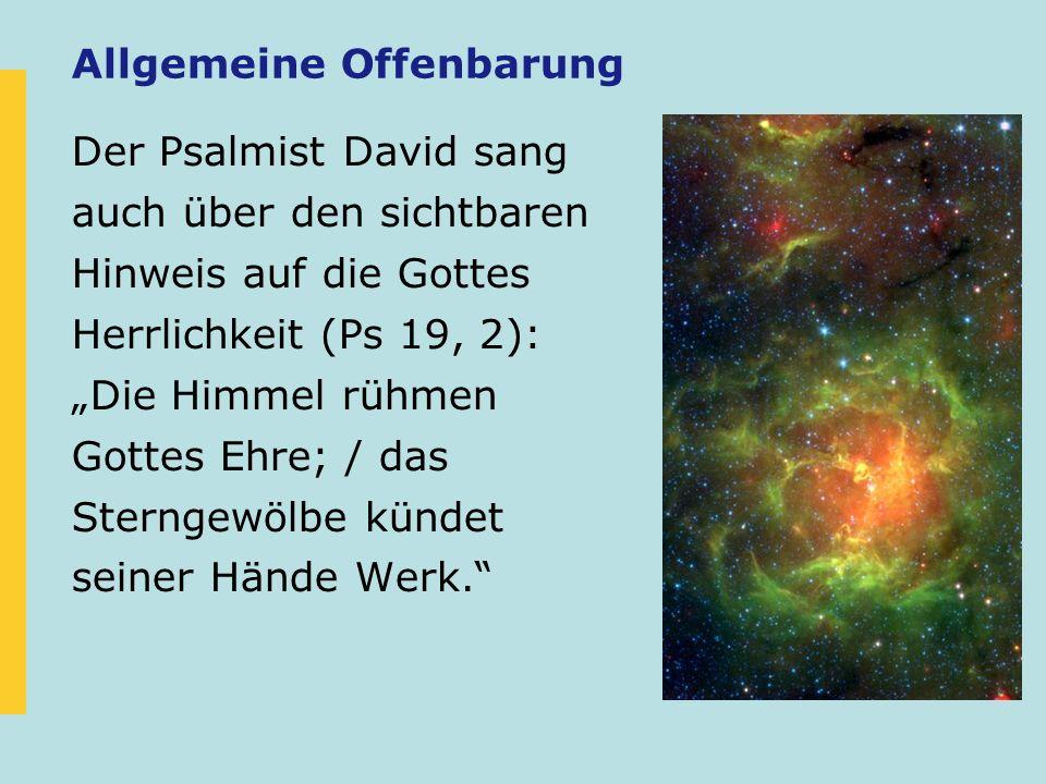 Allgemeine Offenbarung Der Psalmist David sang auch über den sichtbaren Hinweis auf die Gottes Herrlichkeit (Ps 19, 2): Die Himmel rühmen Gottes Ehre;