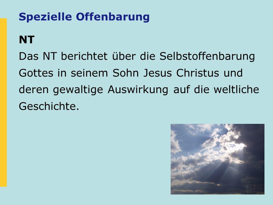 Spezielle Offenbarung NT Das NT berichtet über die Selbstoffenbarung Gottes in seinem Sohn Jesus Christus und deren gewaltige Auswirkung auf die weltl