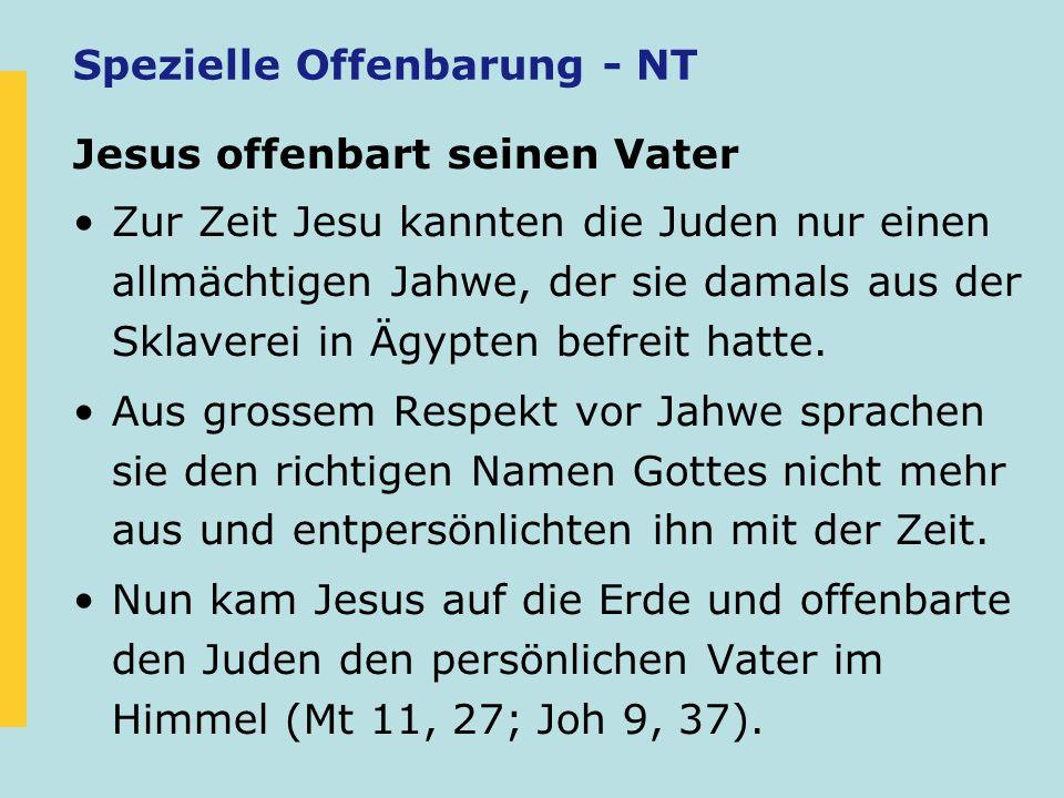 Spezielle Offenbarung - NT Jesus offenbart seinen Vater Zur Zeit Jesu kannten die Juden nur einen allmächtigen Jahwe, der sie damals aus der Sklaverei