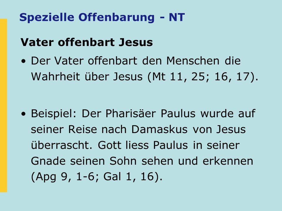 Spezielle Offenbarung - NT Vater offenbart Jesus Der Vater offenbart den Menschen die Wahrheit über Jesus (Mt 11, 25; 16, 17). Beispiel: Der Pharisäer