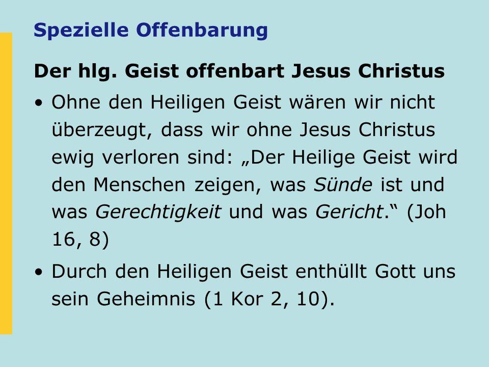 Spezielle Offenbarung Der hlg. Geist offenbart Jesus Christus Ohne den Heiligen Geist wären wir nicht überzeugt, dass wir ohne Jesus Christus ewig ver