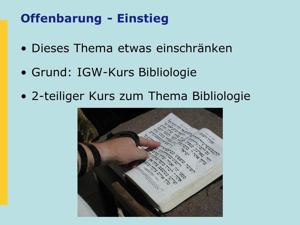 Offenbarung - Einstieg Dieses Thema etwas einschränken Grund: IGW-Kurs Bibliologie 2-teiliger Kurs zum Thema Bibliologie