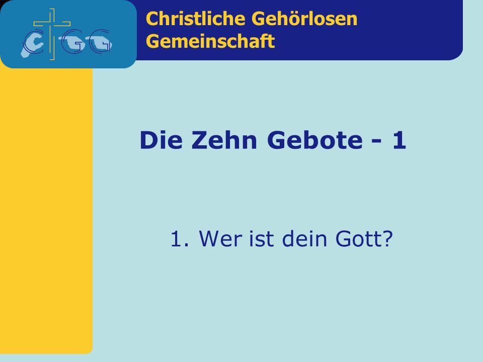 Christliche Gehörlosen Gemeinschaft Die Zehn Gebote - 1 1. Wer ist dein Gott?