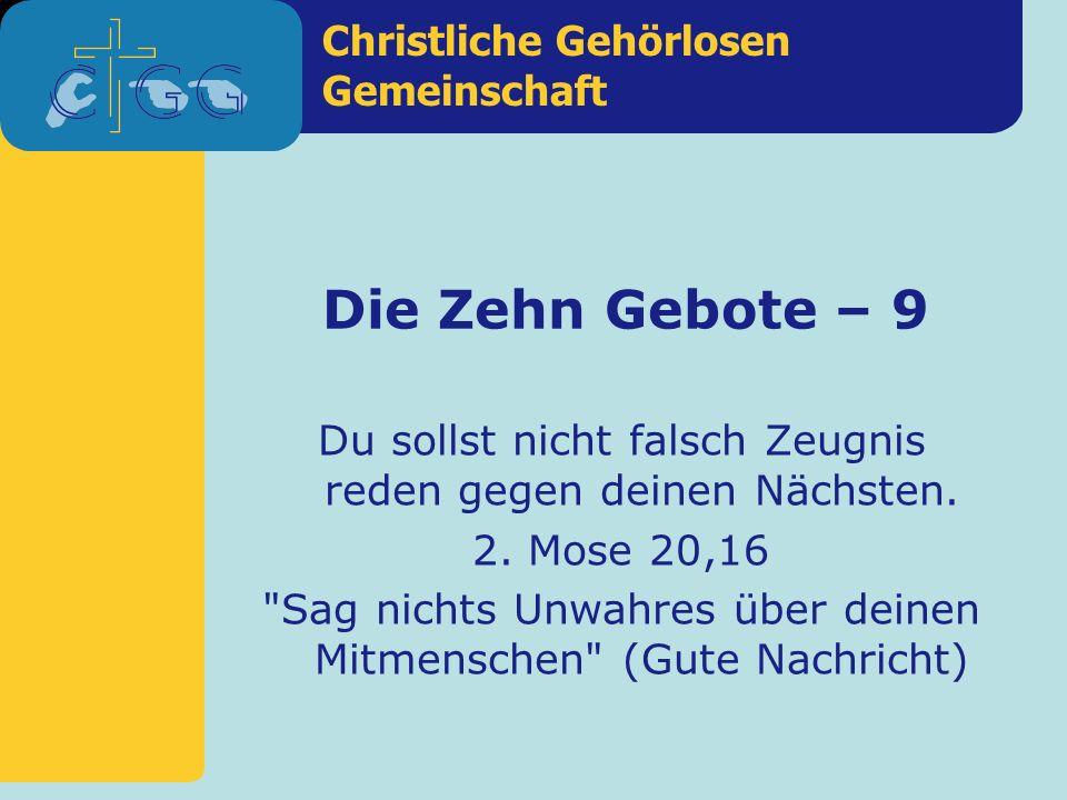 Christliche Gehörlosen Gemeinschaft Die Zehn Gebote – 9 Du sollst nicht falsch Zeugnis reden gegen deinen Nächsten. 2. Mose 20,16