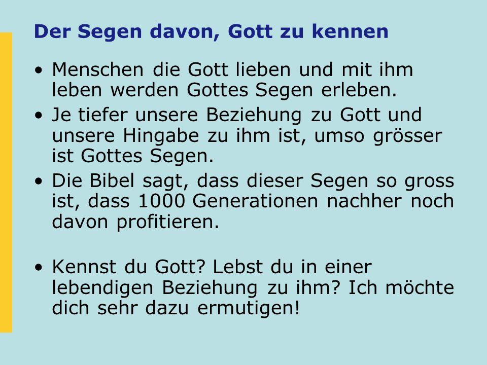 Der Segen davon, Gott zu kennen Menschen die Gott lieben und mit ihm leben werden Gottes Segen erleben. Je tiefer unsere Beziehung zu Gott und unsere
