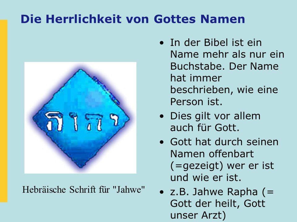 Die Herrlichkeit von Gottes Namen In der Bibel ist ein Name mehr als nur ein Buchstabe. Der Name hat immer beschrieben, wie eine Person ist. Dies gilt