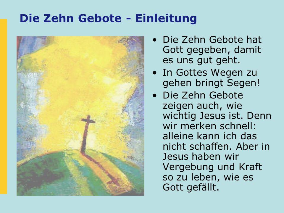 Die Zehn Gebote - Einleitung Die Zehn Gebote hat Gott gegeben, damit es uns gut geht. In Gottes Wegen zu gehen bringt Segen! Die Zehn Gebote zeigen au