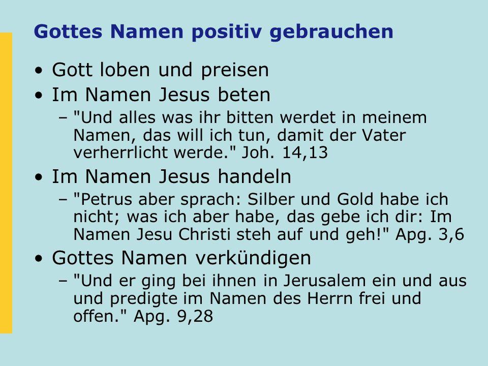 Gottes Namen positiv gebrauchen Gott loben und preisen Im Namen Jesus beten –