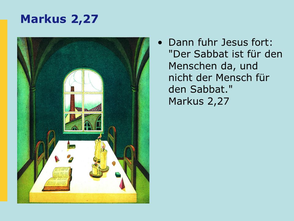 Markus 2,27 Dann fuhr Jesus fort: