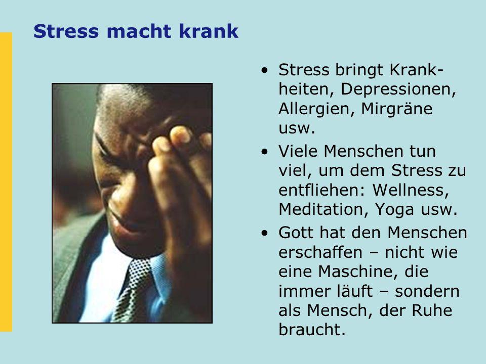 Stress macht krank Stress bringt Krank- heiten, Depressionen, Allergien, Mirgräne usw. Viele Menschen tun viel, um dem Stress zu entfliehen: Wellness,