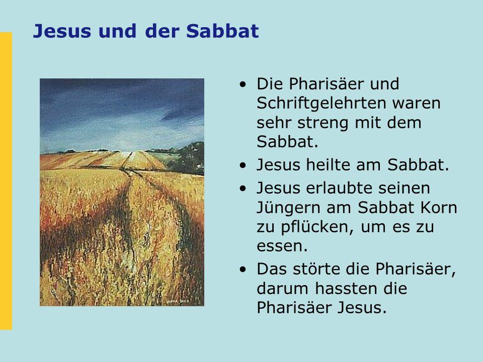 Jesus und der Sabbat Die Pharisäer und Schriftgelehrten waren sehr streng mit dem Sabbat. Jesus heilte am Sabbat. Jesus erlaubte seinen Jüngern am Sab