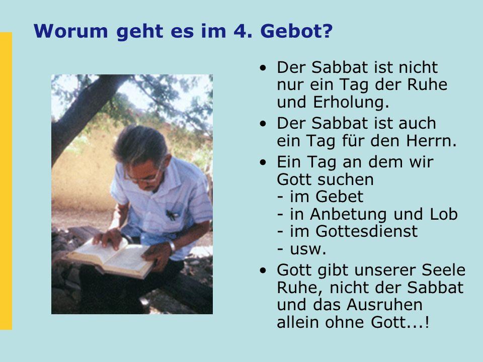 Worum geht es im 4. Gebot? Der Sabbat ist nicht nur ein Tag der Ruhe und Erholung. Der Sabbat ist auch ein Tag für den Herrn. Ein Tag an dem wir Gott