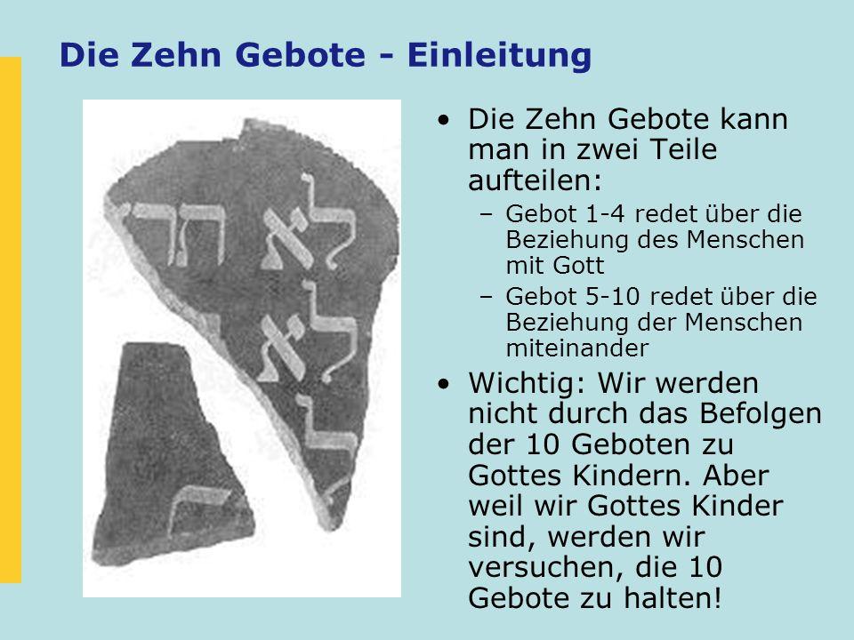 Die Zehn Gebote - Einleitung Die Zehn Gebote kann man in zwei Teile aufteilen: –Gebot 1-4 redet über die Beziehung des Menschen mit Gott –Gebot 5-10 r