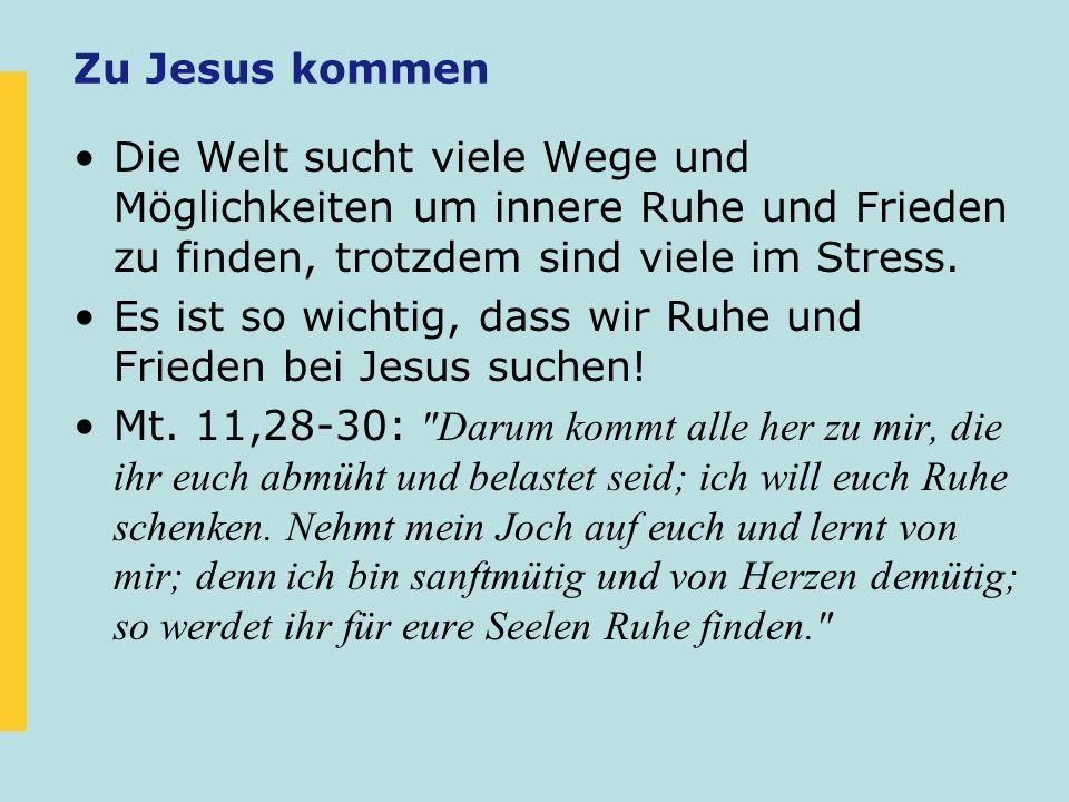 Zu Jesus kommen Die Welt sucht viele Wege und Möglichkeiten um innere Ruhe und Frieden zu finden, trotzdem sind viele im Stress. Es ist so wichtig, da