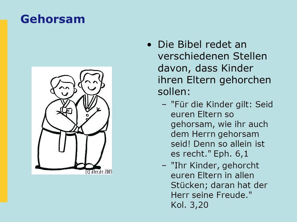 Gehorsam Die Bibel redet an verschiedenen Stellen davon, dass Kinder ihren Eltern gehorchen sollen: –