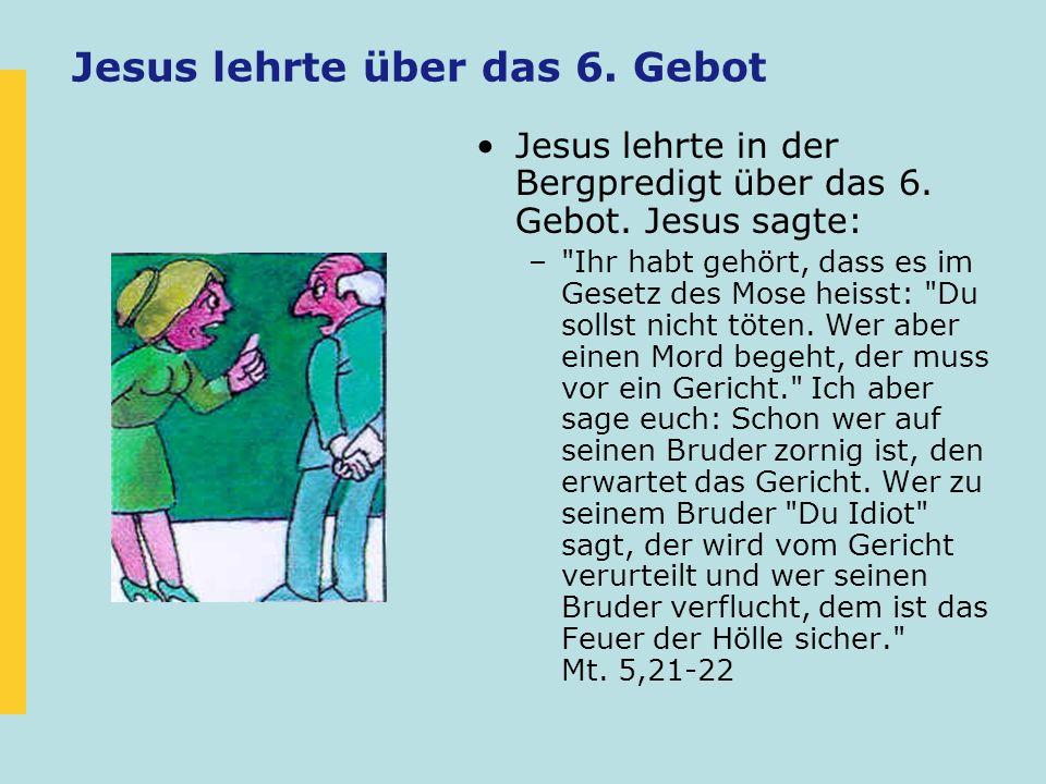 Jesus lehrte über das 6. Gebot Jesus lehrte in der Bergpredigt über das 6. Gebot. Jesus sagte: –